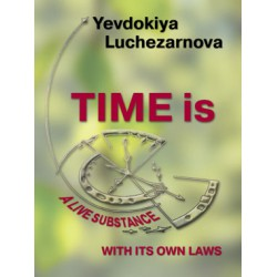 Time is a live substance wiht its own laws